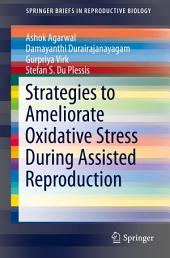 Strategies to Ameliorate Oxidative Stress During Assisted Reproduction