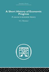 Short History of Economic Progress: A Course in Economic History