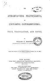 The Atharva- Veda Prâtiçâkhya Or Çâunakîyâ Caturâdhyâyakâ Text, Translation and Notes by William D. Whitney