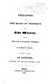A treatise on the right of property in the tide waters: and in the soil and shores therof