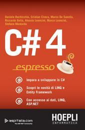 C#4 espresso: Impara a sviluppare in C# - Scopri le novità di LINQ e Entity Framework - Con accesso ai dati, LINQ, ASP.NET