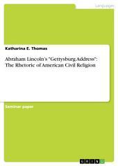 "Abraham Lincoln's ""Gettysburg Address"": The Rhetoric of American Civil Religion"