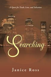 Searching: A Quest for Truth, Love, and Salvation