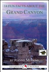 14 Fun Facts About the Grand Canyon: A 15-Minute Book: Educational Version