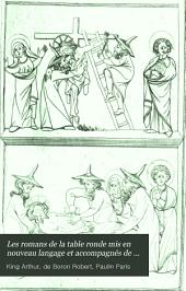 Les romans de la Table ronde: Introduction. La roman en vers de Joseph d'Arimathie, par Robert de Boron. Le Saint-Graal.- t. 2. Merlin, par Robert de Boron. Le roi Artus.- t. 3-5. Lancelot du Lac