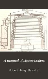 A Manual of Steam-boilers: Their Design, Construction, and Operation