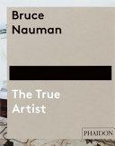 Bruce Nauman: The True Artist