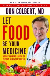 Let Food Be Your Medicine: Dietary Changes Proven to Prevent and Reverse Disease