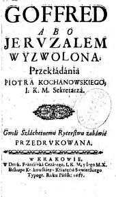 Goffred abo Jeruzalem Wyzwolona: gwoli Szláchetnemu Rycerstwu zabáwie przedrukowana