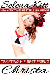 Tempting His Best Friend: Christa (Steamy, Barely Legal, Forbidden Taboo Romance, Older Man Younger Woman, Erotic Sex Stories): Tempting His Best Friend
