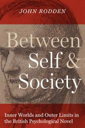 Between Self and Society: Inner Worlds and Outer Limits in the British Psychological Novel