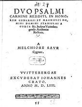 Dvo Psalmi: Carmine Redditi, In Honorem Generosi Et Magnifici Domini Stanislai A Gorca &c. Inclytae Vuittebergensis Academiae Rectoris