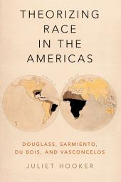Theorizing Race in the Americas: Douglass, Sarmiento, Du Bois, and Vasconcelos