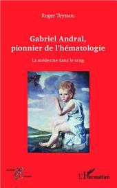 Gabriel Andral, pionnier de l'hématologie: La médecine dans le sang