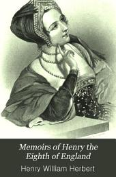 Memoirs of Henry the Eighth of England: With Fortunes, Fates, and Characters of His Six Wives ...