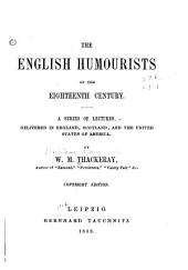 The English humourists of the eighteenth century: a series of lectures, delivered in England, Scotland, and the United States of America