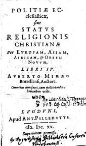 Politiae ecclesiasticae, sive status religionis christianae per Europam, Asiam, Africam & orbem novum, libri IV