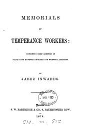 Memorials of Temperance Workers: Containing Brief Sketches of Nearly One Hundred Deceased and Worthy Labourers