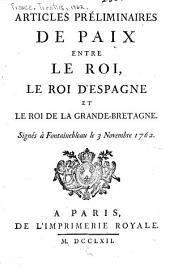 Articles préliminaires de paix entre le roi, le roi de la Grande-Bretagne, & le roi d'Espagne, signés à Fontainebleau le 3 novembre 1762