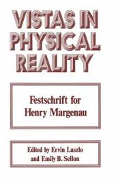 Vistas in Physical Reality: Festschrift for Henry Margenau