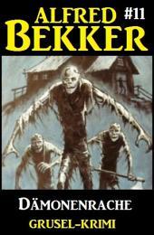 Alfred Bekker Grusel-Krimi #11: Dämonenrache