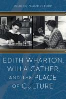 Edith Wharton  Willa Cather  and the Place of Culture PDF