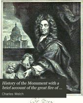 History of the Monument: With a Brief Account of the Great Fire of London, which it Commemorates