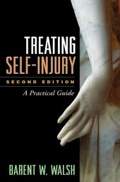 Treating Self-Injury, Second Edition: A Practical Guide, Edition 2