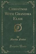 Christmas With Grandma Elsie  Classic Reprint