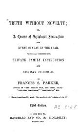 Truth Without Novelty Or a Course of Scriptural Instruction ... Principally Designed for Private Family Instruction and Sunday Schools