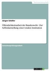 Öffentlichkeitsarbeit der Bundeswehr - Zur Selbstdarstellung einer totalen Institution