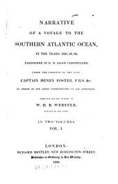 Narrative of a Voyage to the Southern Atlanic Ocean in the Years 1828, 29, 30, Performend in H. M. Sloop Chanticleer, Under the Command of the Late Captain Henry Foster: In Two Volumes, Volume 1