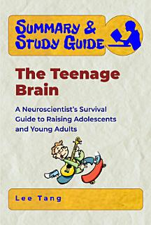 Summary   Study Guide   The Teenage Brain Book