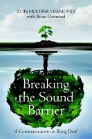 Breaking the Sound Barrier  A Communication on Being Deaf PDF