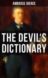 THE DEVIL'S DICTIONARY: The Satirical Masterpiece of Bierce (Including all the Definitions)