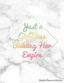 Just a Girl Boss Building Her Empire Weekly Planner 2018-2019