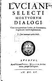Luciani selecti mortuorum dialogi: cum interpretatione Latina, & grammatica, singularum vocum explanatione