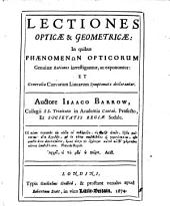 Lectiones opticae et + & geometricae: in quibus phaenomenon opticorum genuinae rationes investigantur, ac exponuntur ; et generalia curvarum linearum symptomata declarantur