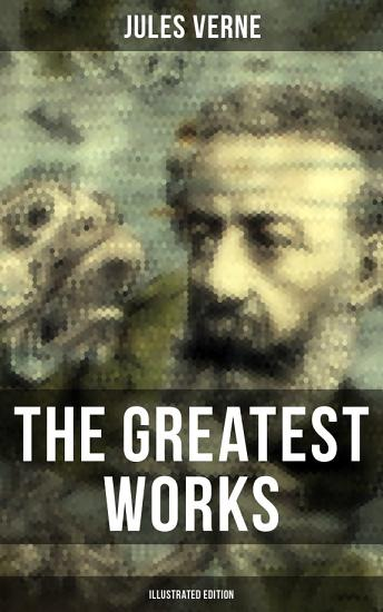 The Greatest Works of Jules Verne  Illustrated Edition  PDF