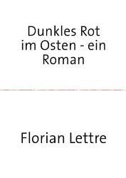 Dunkles Rot im Osten   ein Roman PDF