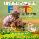 Unbelievable Facts About Dogs for Kids PDF