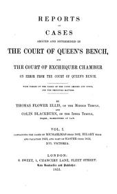 Reports of Cases Argued and Determined in the Court of Queen's Bench: And the Court of Exchequer Chamber on Error from the Court of Queen's Bench. With Tables of the Names of the Cases Argued and Cited, and the Principal Matters, Volume 1
