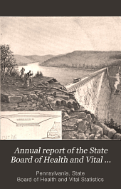 Annual Report of the State Board of Health and Vital Statistics of the Commonwealth of Pennslyvania: Volume 1; Volume 13, Part 1