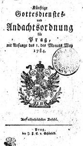 K  nstige Gottesdienstes  und Andachtsordnung f  r Prag  mit Aufange des I  des Monats May 1784 PDF