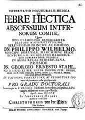 Dissertatio inauguralis medica de febre hectica abscessuum internorum comite ...