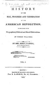 History of the Rise, Progress and Termination of the American Revolution: Interspersed with Biographical, Political and Moral Observations. In Three Volumes, Volume 1