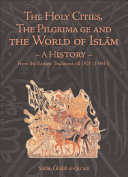 The Holy Cities  the Pilgrimage and the World of Islam