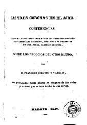 Las tres coronas en el aire: conferencias en los palacios imaginarios entre los eminentísimos señores cardenales Richelieu, Mazarini y el Protector de Inglaterra Oliverio Cromwell, sobre los negocios del otro mundo
