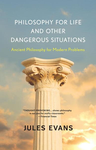 Download Philosophy for Life and Other Dangerous Situations Book