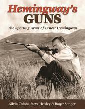 Hemingway's Guns: The Sporting Arms of Ernest Hemingway